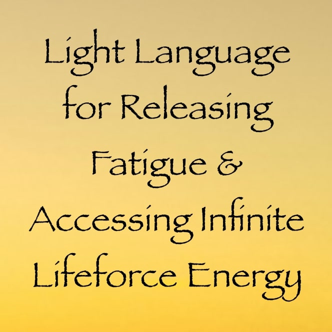 light language for releasing fatigue and accessing infinite lifeforce energy