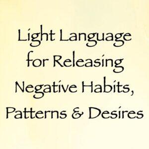 light language for releasing negative habits, patterns & desires - channeled by daniel scranton