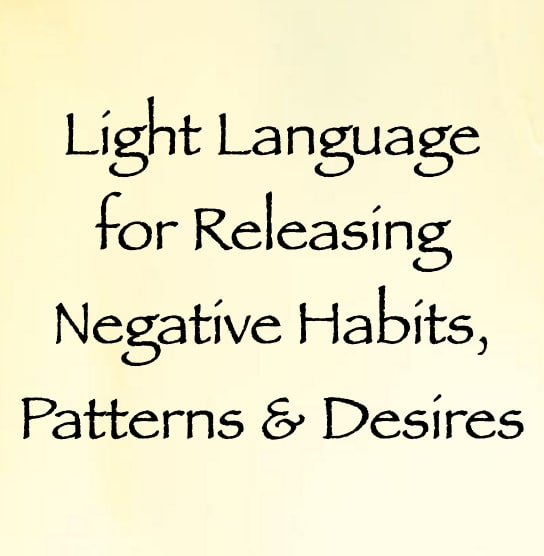 light language for releasing negative habits, patterns & desires - channeled by daniel scranton