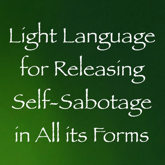 light language for releasing self-sabotage in all its forms - channeled by daniel scranton, channeler of the arcturian council