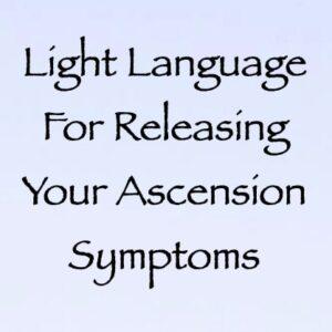 light language for releasing your ascesnsion symptoms - channeled by daniel scranton