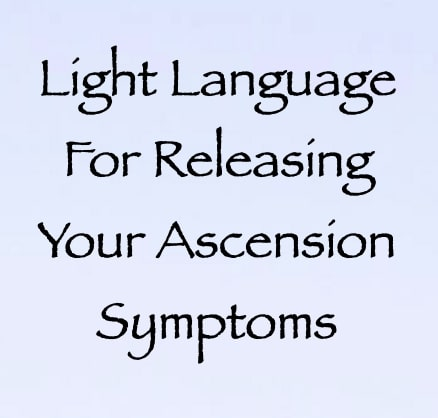 light language for releasing your ascesnsion symptoms - channeled by daniel scranton