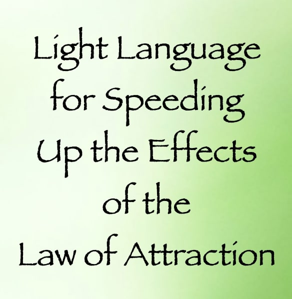 light language for speeding up the effects of the law of attraction - channeled by daniel scranton