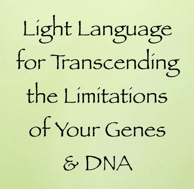 light language for transcending the limitations of your genes and DNA