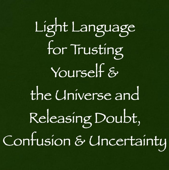light language for trusting yourself & the universe and releasing doubt, confusion & uncertainty