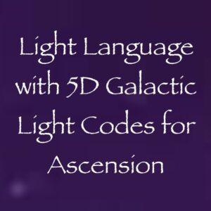 light language with 5D galactic light codes for ascension