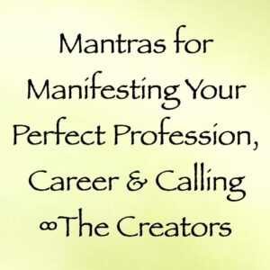 mantras for manifesting your perfect profession, career & calling - the creators