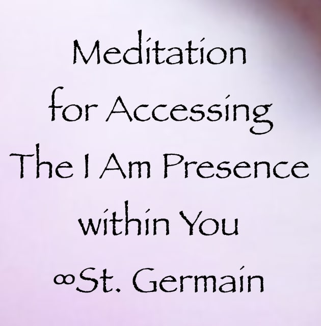 meditation for accessing the I Am Presence within you - st. germain - ascended masters