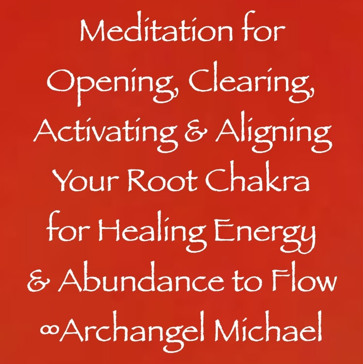 meditation for clearing, opening, aligning & activating your root chakra for healing energy & abundance to flow - archangel michael channeled by daniel scranton