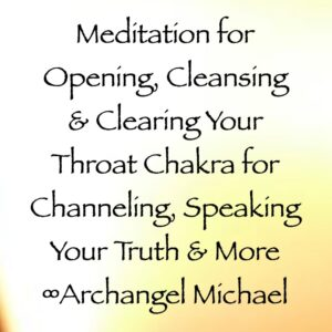 meditation for opening, clearing & cleansing your throat chakra for channeling, speaking your truth - archangel michael