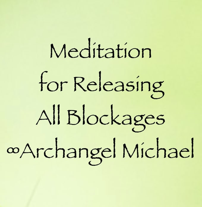 meditation for releasing all blockages - archangel michael