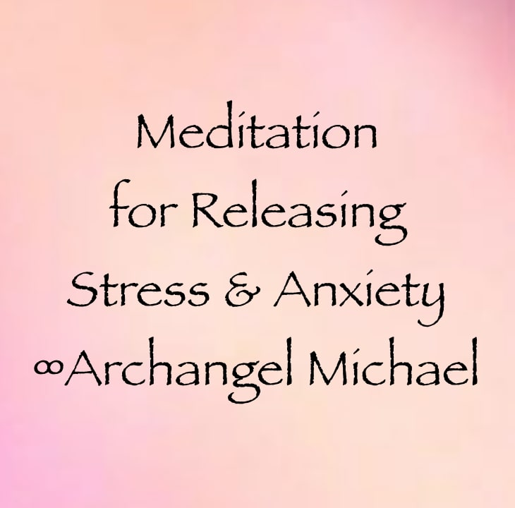meditation for releasing stress and anxiety - archangel michael - channeled by daniel scranton channeler