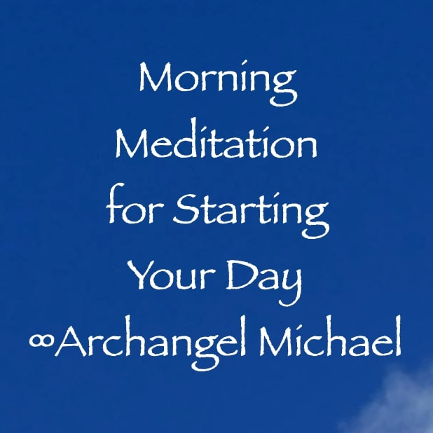 morning meditation for starting your day - archangel michael - channeled by daniel scranton