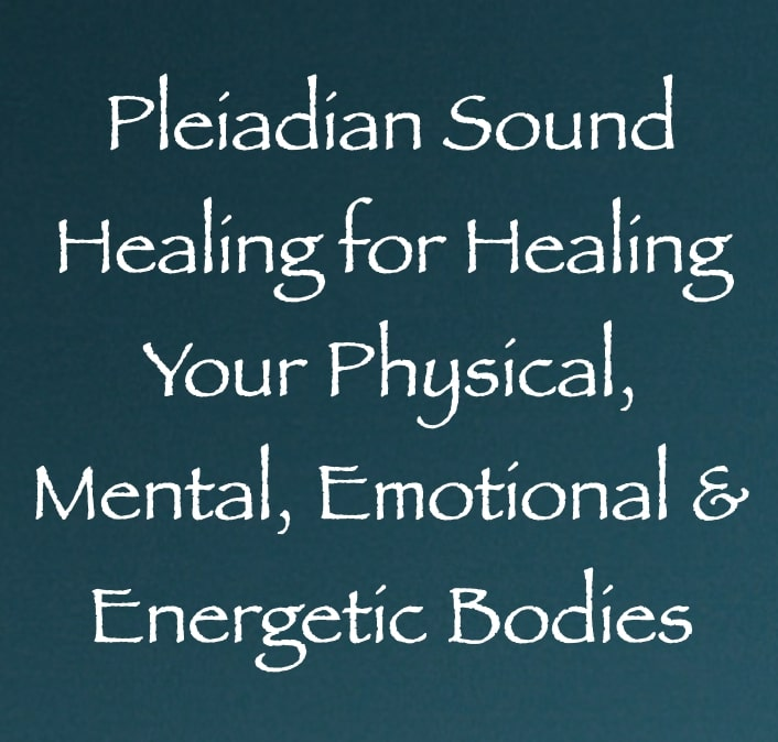 pleiadian sound healing for healing your physical, mental, emotional & enegetic bodies - channeled by daniel scranton