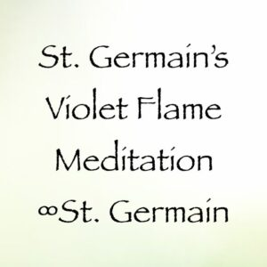 saint germain's violet flame meditation - st. germain, channeled by daniel scranton, channeler