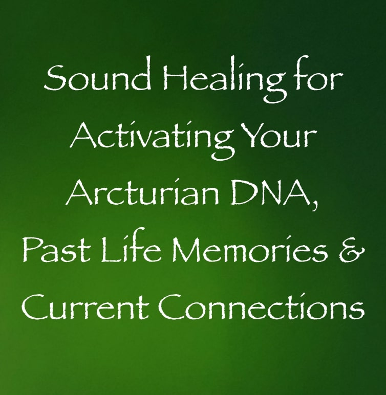 sound healing for activating your arcturian past life memories DNA & current connections