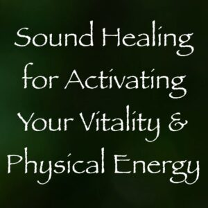 sound healing for activating your vitality & physical energy