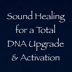sound healing for a total DNA upgrade & activation