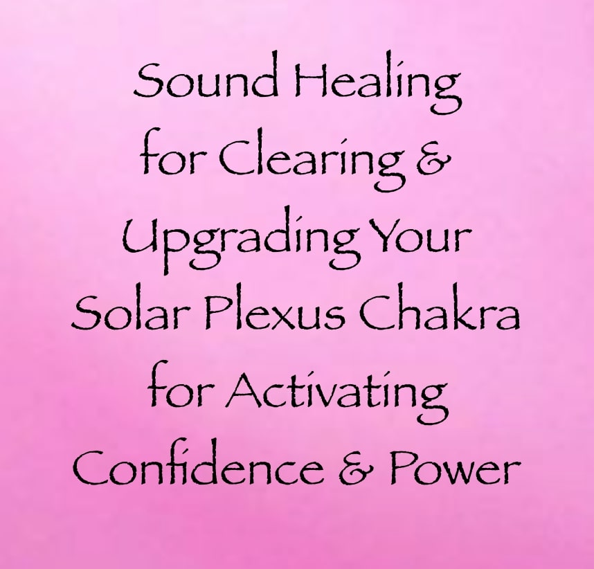 sound healing for clearing & upgrading solar plexus chakra confidence power