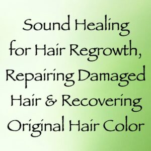 sound healing for hair regrowth, repairing damaged hair & recoloring gray hair - channeled by daniel scranton