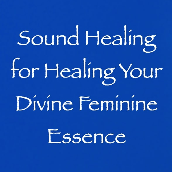 sound healing for healing your divine feminine essence - channeled by daniel scranton