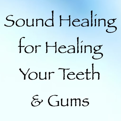 sound healing for healing your teeth & gums - channeled by daniel scranton