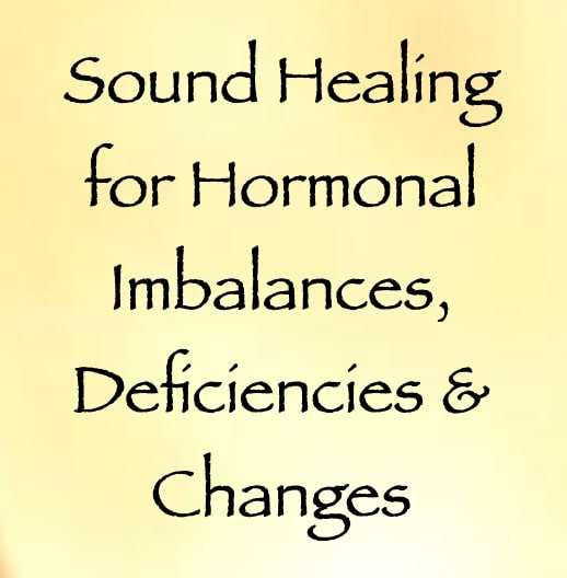 sound healing for hormonal imbalances, deficiencies, & changes - channeled by daniel scranton