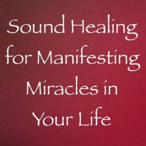 sound healing for manifesting miracles in your life - channeled by daniel scranton