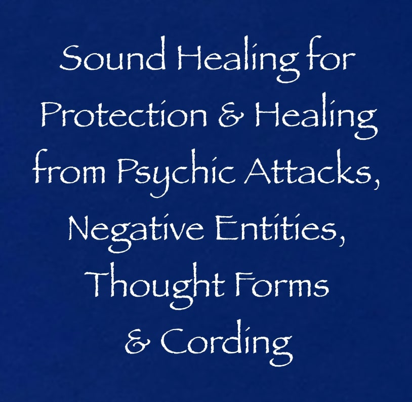 sound healing for protection and healing from psychic attacks negative entities thought forms and cording - channeled by daniel scranton