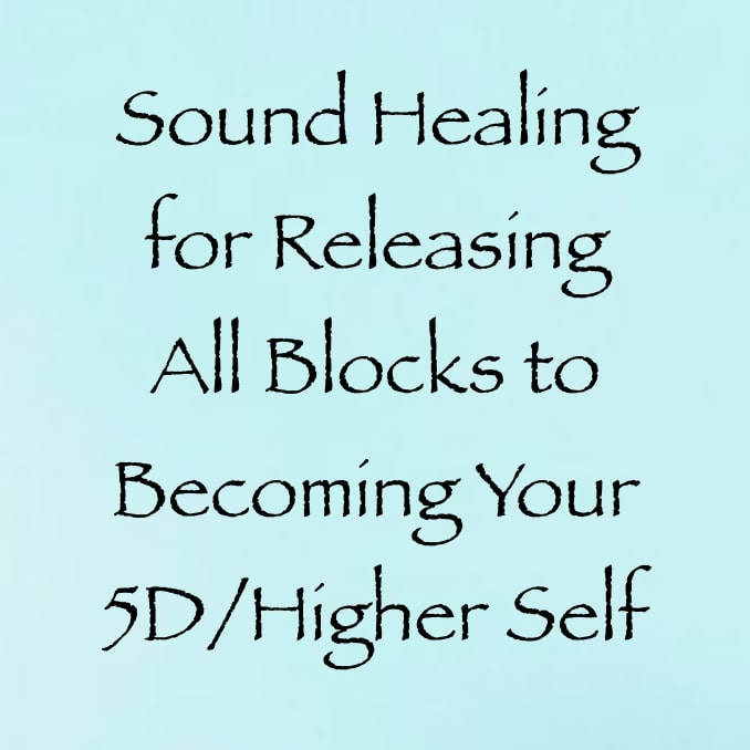 sound healing for releasing blocks to becoming your 5D higher self