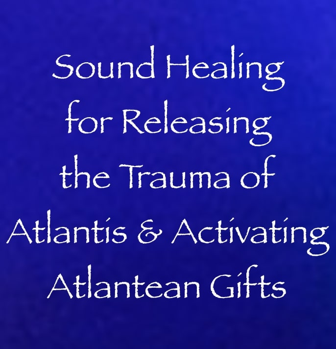 sound healing for releasing the trauma of atlantis & activating your atlantean gifts - channeled by daniel scranton