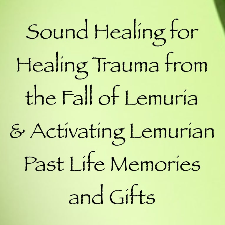 sound healing for releasing trauma from the fall of lemuria & activating lemurian past life memories & gifts