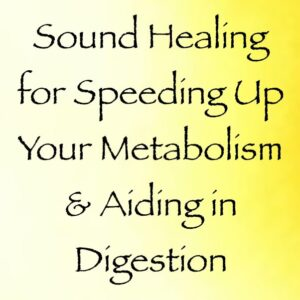sound healing for speeding up your metabolism & aiding in digestion - channeled by daniel scranton