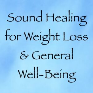 sound healing for weight loss & general well-being