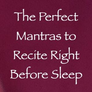 the perfect mantras to recite right before sleep - channeled by daniel scranton