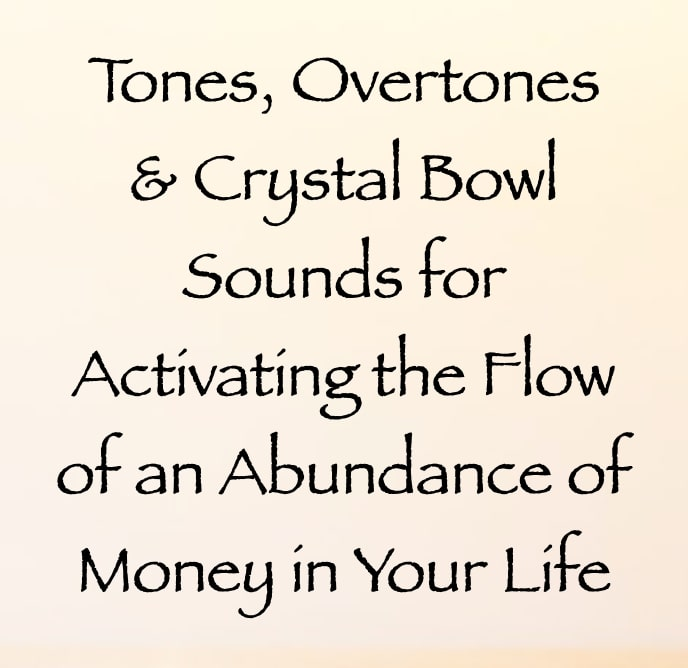 tones overtones & crystal bowl sounds for activating the flow of an abundance of money in your life - channeled by daniel scranton