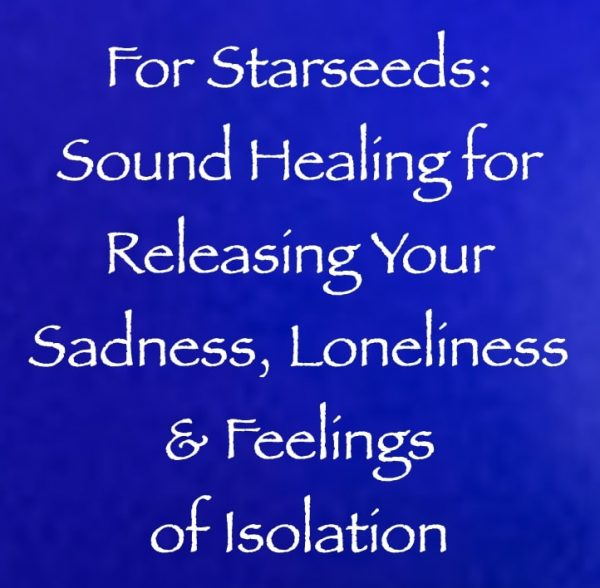 for starseeds - sound healing for releasing sadness, loneliness & feelings of isolation channeled by daniel scranton channeler of arcturian council