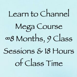 Learn to Channel Mega Course - 8 Months, 9 Class Sessions & 18 Hours of Class Time