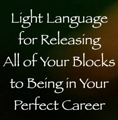 light language for releasing all of your blocks to being in your perfect career - channeled by daniel scranton channeler of archangel michael