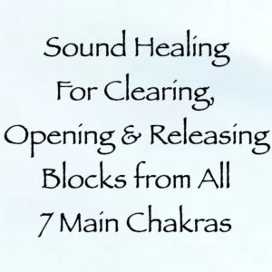 sound healing for clearing, opening & releasing blocks from All 7 main chakras - channeled by daniel scranton channeler of archangel michael