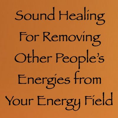 sound healing for releasing other people's energy from your energy field - channeled by daniel scranton, channeler of Arcturian Council