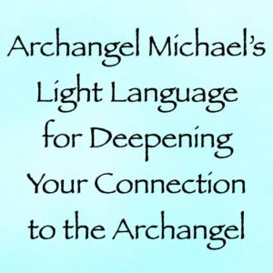 Archangel Michael's Light Language for Deepening Your Connection to the Archangel