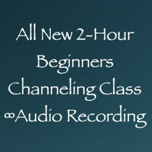 all new 2 hour beginners channeling class - audio recording with channeler daniel scranton