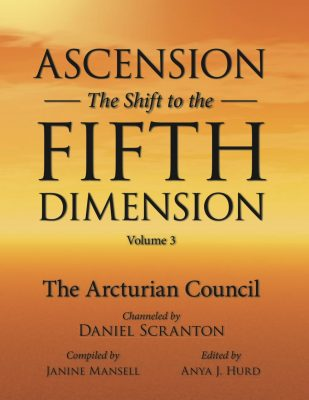 ascension - the shift to the fifth dimension - volume 3 - the 9th dimensional arcturian council channeled by daniel scranton