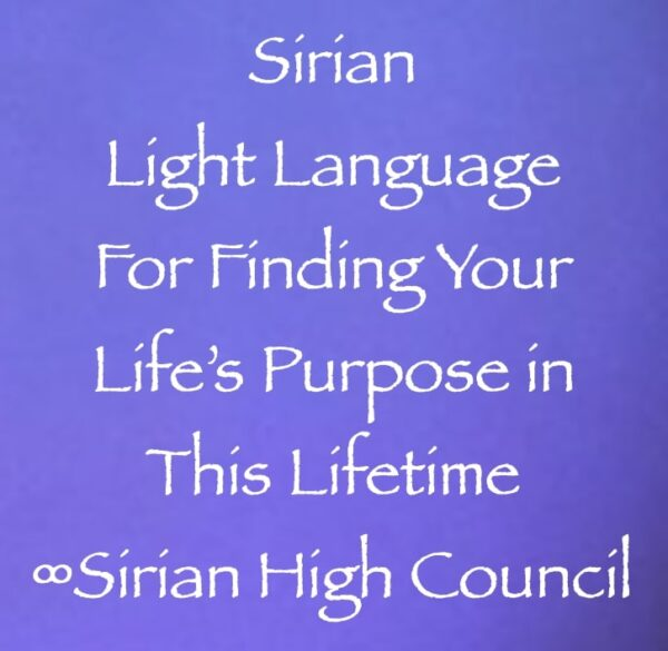 Sirian Light Language for Finding Your Life's Purpose in this Lifetime - Sirian High Council - Channeled by Daniel Scranton channeler of archangel michael