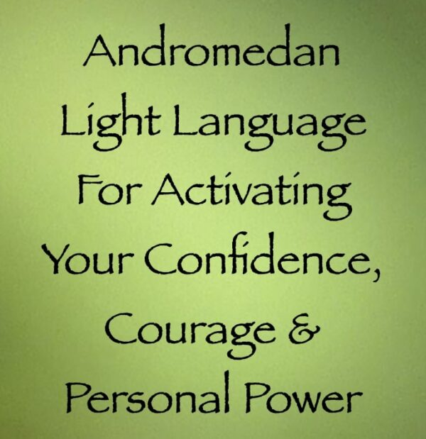 andromedan light language for activating your confidence courage & personal power - channeled by daniel scranton channeler of the arcturian council