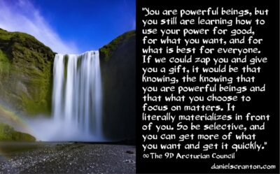 get more of what you want and get it quickly - the 9th dimensional arcturian council - channeled by daniel scranton channeler of the arcturian council