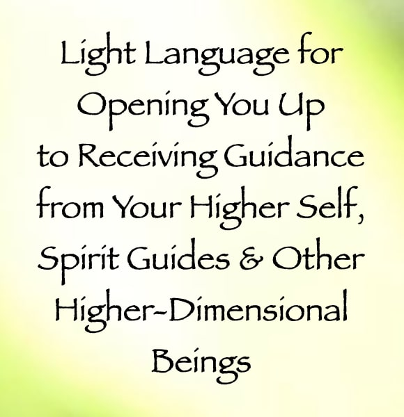 light language for opening you up to receiving guidance from your higher self spirit guides & other higher-dimensional beings - channeled by daniel scranton channeler of arcturian council