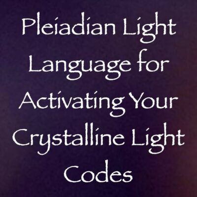 pleiadian light language for activating your crystalline light codes channeled by daniel scranton & the pleiadian high council of 7