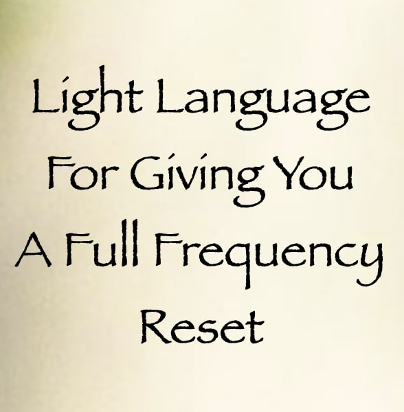 light language for giving you a full frequency reset - channeled by daniel scranton